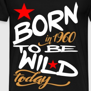 Born in 1960 to be Wild Today - Men's Premium T-Shirt