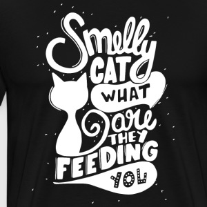 Smelly cat what are they feeding you - Men's Premium T-Shirt