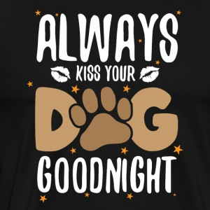 Always kiss your dog goodnight - Men's Premium T-Shirt
