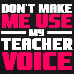 Don´t make me use my teacher voice - Männer Premium T-Shirt
