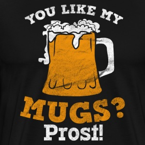 You like my mugs? Prost! - Männer Premium T-Shirt