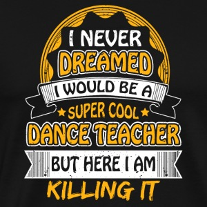 Dancing teacher funny sayings - Men's Premium T-Shirt