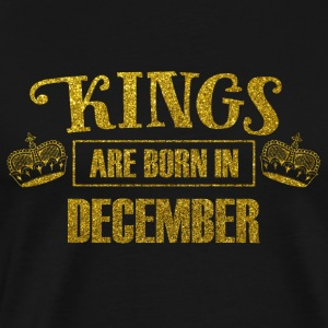 Kings are born in december - birthday king - Men's Premium T-Shirt