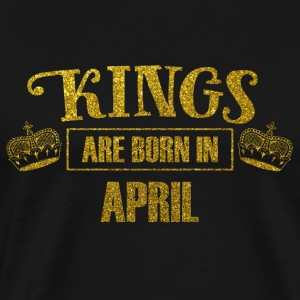 kings are born in april - Geburtstag König - Männer Premium T-Shirt