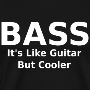Bass it's like guitar but cooler - Men's Premium T-Shirt