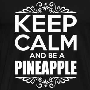 Keep calm and be a pineapple / pineapple - Men's Premium T-Shirt