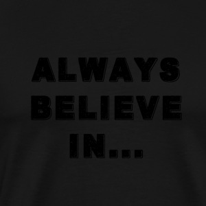 "Black Reflection ""ALWAYS GELOVEN IN ..."" - Mannen Premium T-shirt"