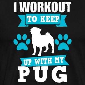 I Workout To Keep Up With My Pug - Men's Premium T-Shirt