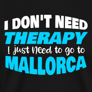 I do not need therapy I just need to go to Mallorca - Men's Premium T-Shirt