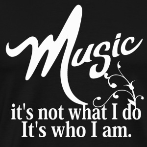Music is who i Am - Men's Premium T-Shirt