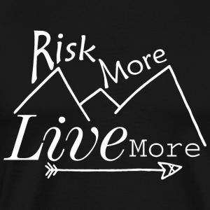Risk More Live More Adventure - Men's Premium T-Shirt