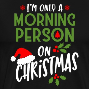 I'm just a morning person on christmas - Men's Premium T-Shirt