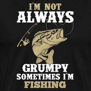 I'm not always grumpy - Men's Premium T-Shirt
