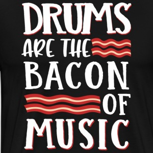 Drums Are The Bacon Of Music - T-shirt Premium Homme