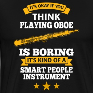 It's okay if you think playing Oboe is boring - Männer Premium T-Shirt