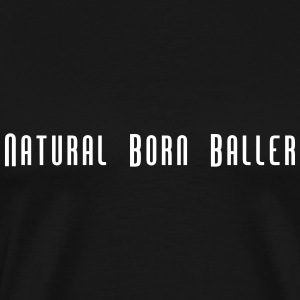 Natural Born Baller Slogan - Männer Premium T-Shirt