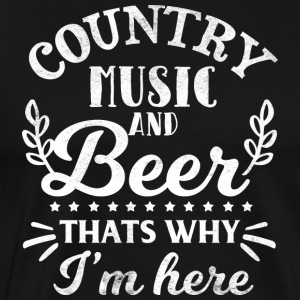 Country Music and Beer - Dat is waarom ik hier ben - Mannen Premium T-shirt