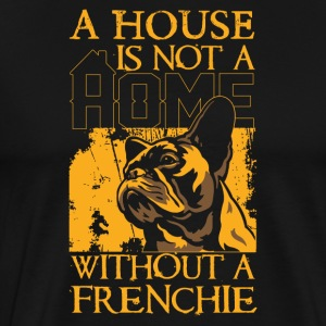 A house is not a home without a frenchie - Men's Premium T-Shirt