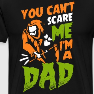 You can't scare me I'ma dad - Men's Premium T-Shirt