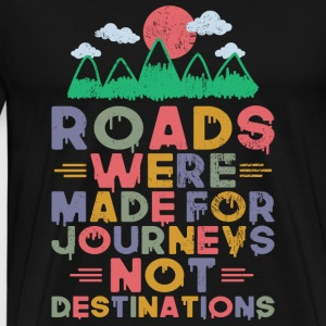 Roads wew made for journey - Men's Premium T-Shirt