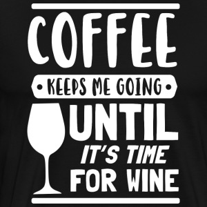 Coffee keeps me going until its time for wine - Männer Premium T-Shirt