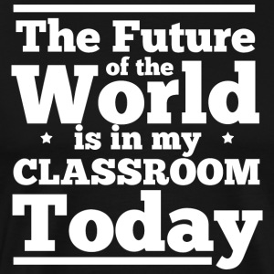 The Future of the World is in my classroom today - Men's Premium T-Shirt