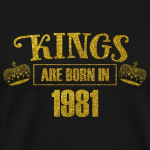 kings are born in 1981 - Geburtstag Koenig Gold - Männer Premium T-Shirt