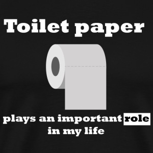 Toilet paper plays an important role in my life - Men's Premium T-Shirt