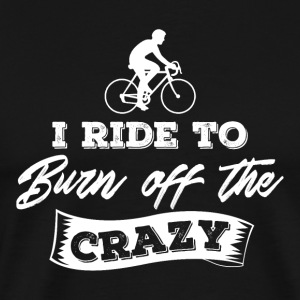 I Ride To Burn off the Crazy Bikers - Men's Premium T-Shirt