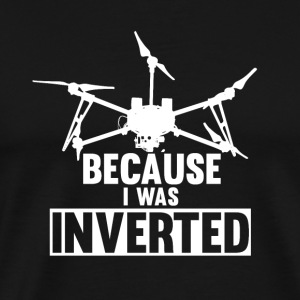 Because I was inverted - Männer Premium T-Shirt