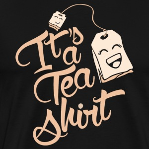 It´s a Tea Shirt - Männer Premium T-Shirt