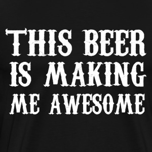 Beer makes me awesome - Männer Premium T-Shirt