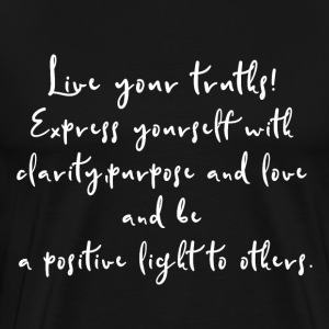 Live your truths! Clarity purpose love be a light