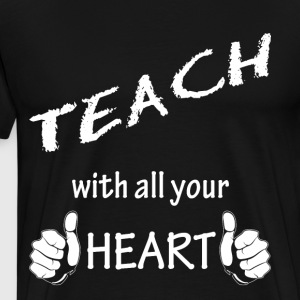 Teach with all your Heart Lehrer Shirt - Männer Premium T-Shirt