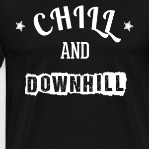 Chill and Downhill - T-shirt Premium Homme
