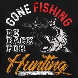 Gone Fishing Be Back For Hunting - Men's Premium T-Shirt