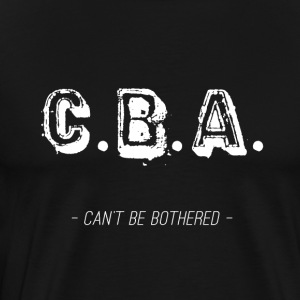 CBA – Can't Be Bothered - Men's Premium T-Shirt
