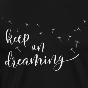 keep on dreaming Dream your life - Men's Premium T-Shirt