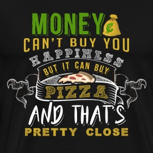 Money Can t Buy You Happiness But It Can Buy Pizza - Men's Premium T-Shirt