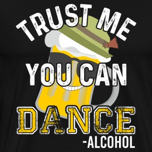 Trust Me You Can Dance - Alcohol - Men's Premium T-Shirt