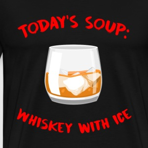 Whiskey - Today's Soup: Whiskey with Ice - Men's Premium T-Shirt