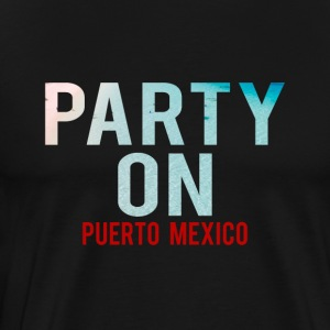 Party on Puerto Mexico Party beach - party holiday - Men's Premium T-Shirt