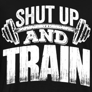 Shut up and train! - Männer Premium T-Shirt