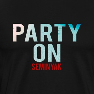 Party on Seminyak Bali Party Beach - Party Holidays - Men's Premium T-Shirt