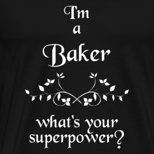 I'M A BAKER WHAT'S YOUR SUPERPOWER? GESCHENK - Männer Premium T-Shirt