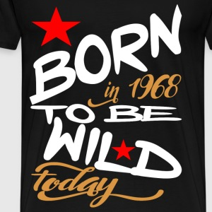 Born in 1968 to be Wild Today - Men's Premium T-Shirt