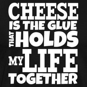 Cheese is the glue that holds my life together - Männer Premium T-Shirt