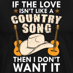 If The Love Isn't Like A Country Song - Men's Premium T-Shirt