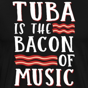 Tuba Is The Bacon Of Music - Männer Premium T-Shirt