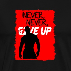 Never, Never, Give Up - T-shirt Premium Homme